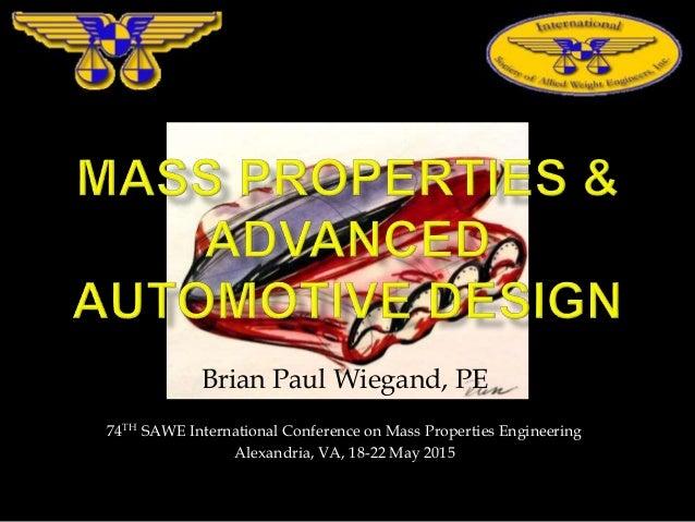 Brian Paul Wiegand, PE 74TH SAWE International Conference on Mass Properties Engineering Alexandria, VA, 18-22 May 2015