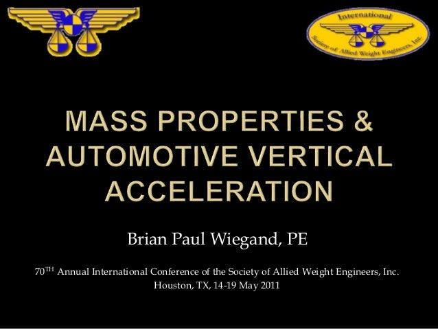 Brian Paul Wiegand, PE 70TH Annual International Conference of the Society of Allied Weight Engineers, Inc. Houston, TX, 1...