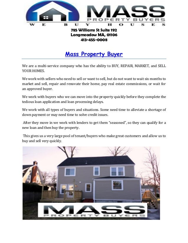 785 Williams St Suite 192 Longmeadow MA, 01106 413-455-0008 Mass Property Buyer We are a multi-service company who has the...