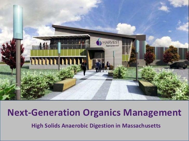 Next-Generation Organics Management<br />High Solids Anaerobic Digestion in Massachusetts<br />