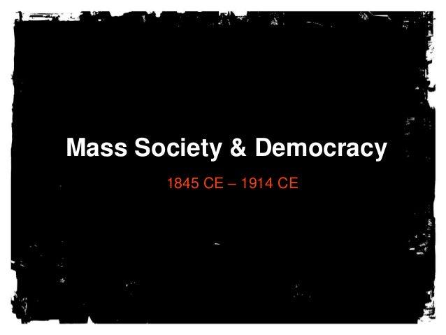 Mass Society & Democracy       1845 CE – 1914 CE