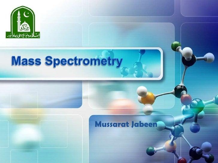 Mass Spectrometry<br />Mussarat Jabeen<br />