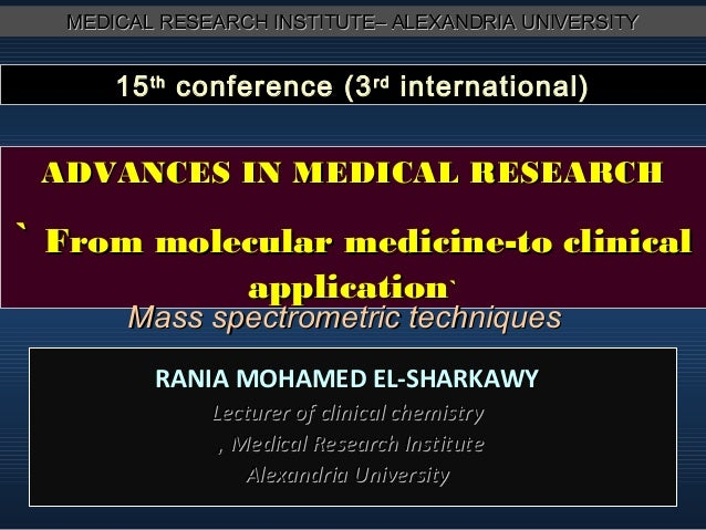 MEDICAL RESEARCH INSTITUTE– ALEXANDRIA UNIVERSITY  15 th conference (3 rd international)  ADVANCES IN MEDICAL RESEARCH  ` ...