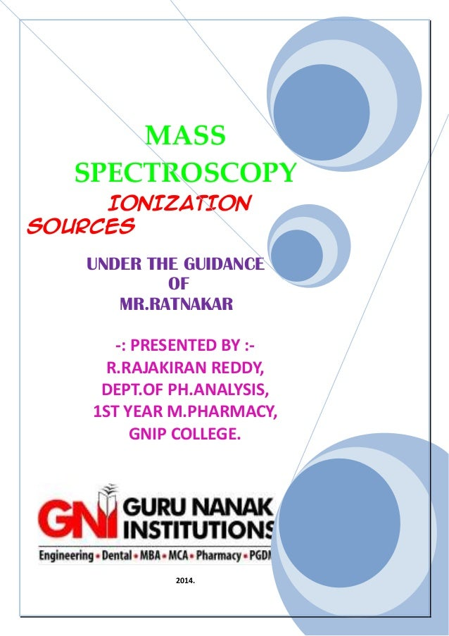 MASS SPECTROSCOPY IONIZATION SOURCES  UNDER THE GUIDANCE OF MR.RATNAKAR -: PRESENTED BY :R.RAJAKIRAN REDDY, DEPT.OF PH.ANA...