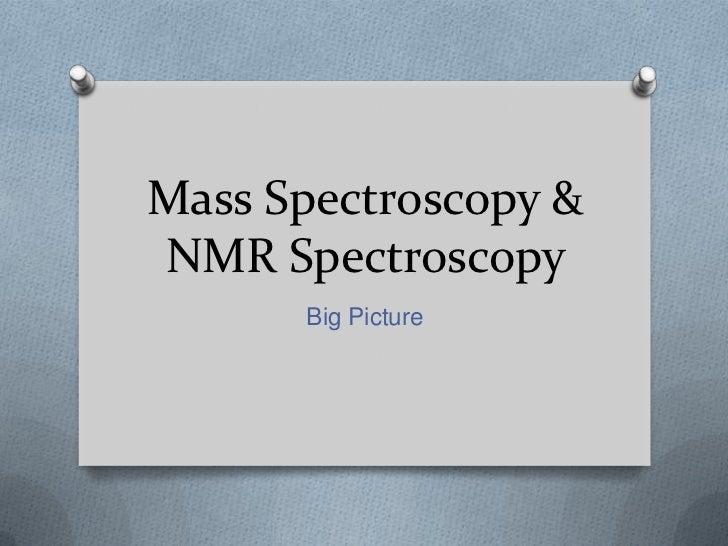 Mass Spectroscopy &NMR Spectroscopy      Big Picture