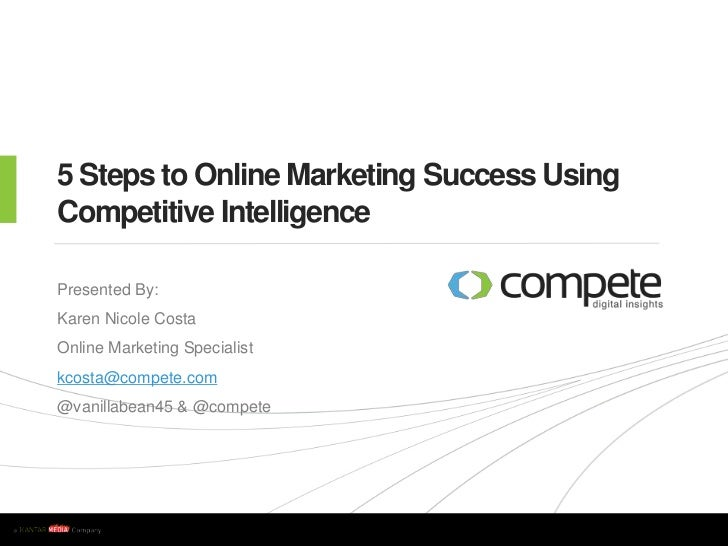 5 Steps to Online Marketing Success Using Competitive Intelligence <br />Presented By:<br />Karen Nicole Costa<br />Online...