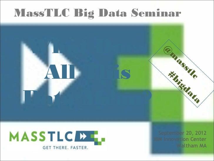 MassTLC Big Data Seminar What Does             @                        m                           as  All This          ...