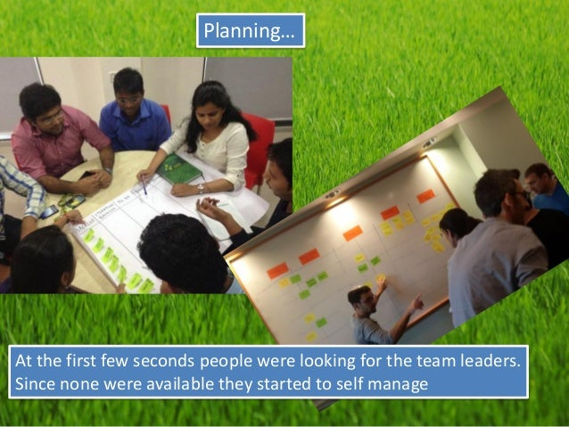 Planning…  At the first few seconds people were looking for the team leaders.  Since none were available they started to s...