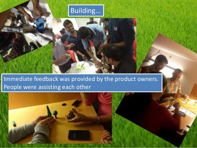 Building…  Immediate feedback was provided by the product owners. People were assisting each other