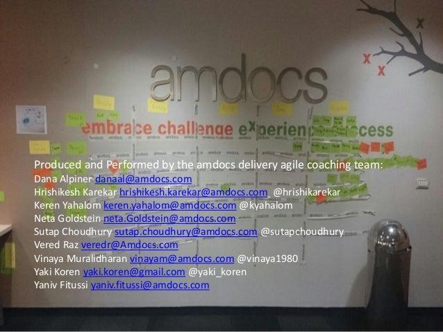 Produced and Performed by the amdocs delivery agile coaching team:  Dana Alpiner danaal@amdocs.com  Hrishikesh Karekar hri...