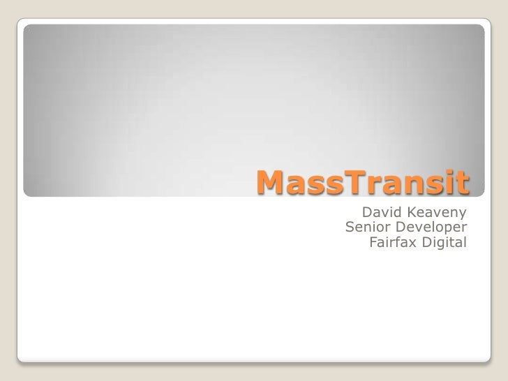 MassTransit<br />David KeavenySenior DeveloperFairfax Digital<br />
