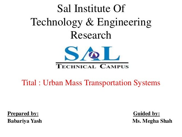 Sal Institute Of Technology & Engineering Research Tital : Urban Mass Transportation Systems Prepared by: Guided by: Babar...