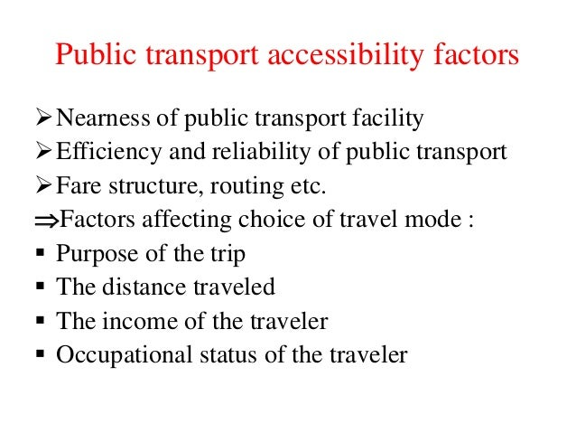 Public transport accessibility factors Nearness of public transport facility Efficiency and reliability of public transp...