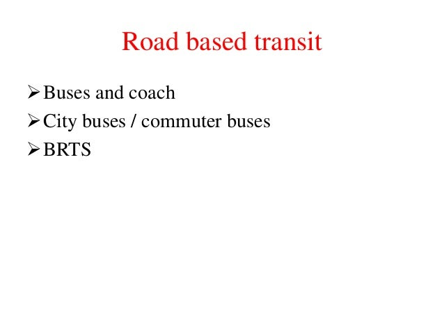 Road based transit Buses and coach City buses / commuter buses BRTS