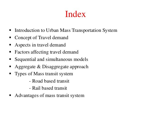 Index  Introduction to Urban Mass Transportation System  Concept of Travel demand  Aspects in travel demand  Factors a...