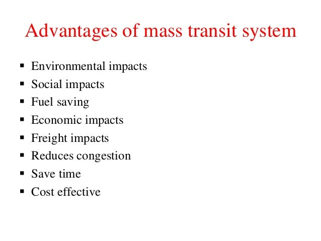 Advantages of mass transit system  Environmental impacts  Social impacts  Fuel saving  Economic impacts  Freight impa...