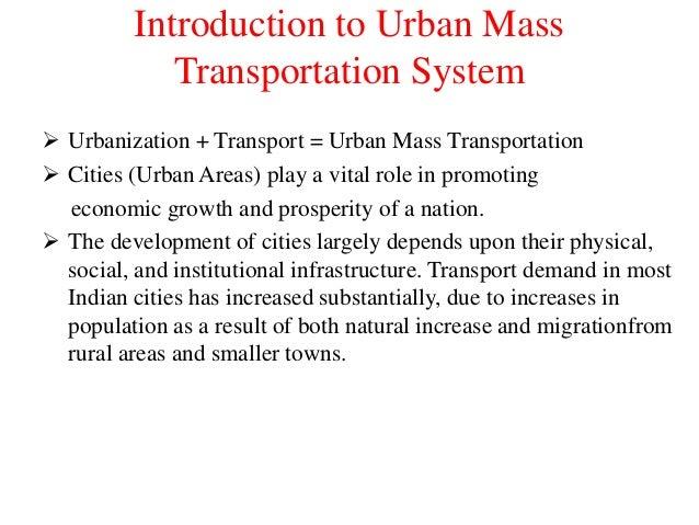 Introduction to Urban Mass Transportation System  Urbanization + Transport = Urban Mass Transportation  Cities (Urban Ar...