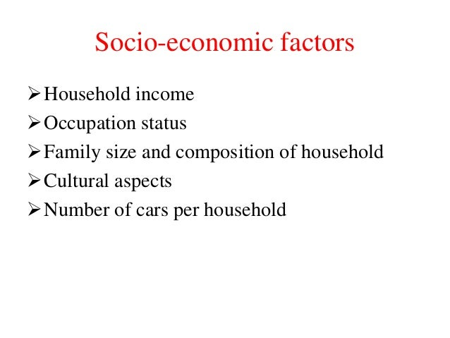 Socio-economic factors Household income Occupation status Family size and composition of household Cultural aspects N...