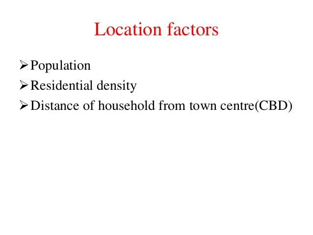 Location factors Population Residential density Distance of household from town centre(CBD)