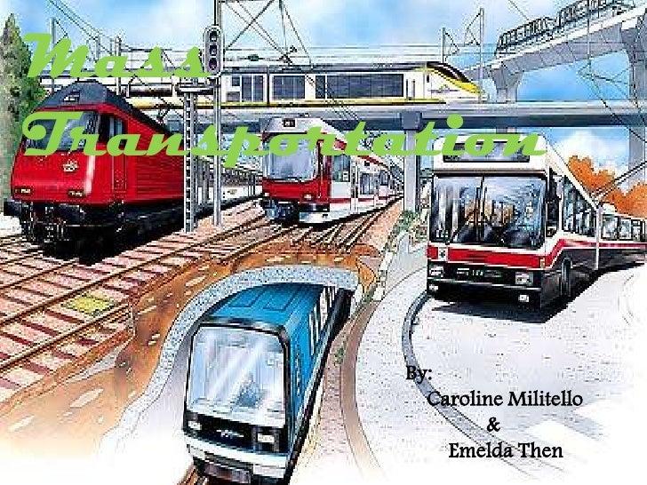Mass Transportation<br />By:<br />    Caroline Militello<br />               & <br />        Emelda Then<br />