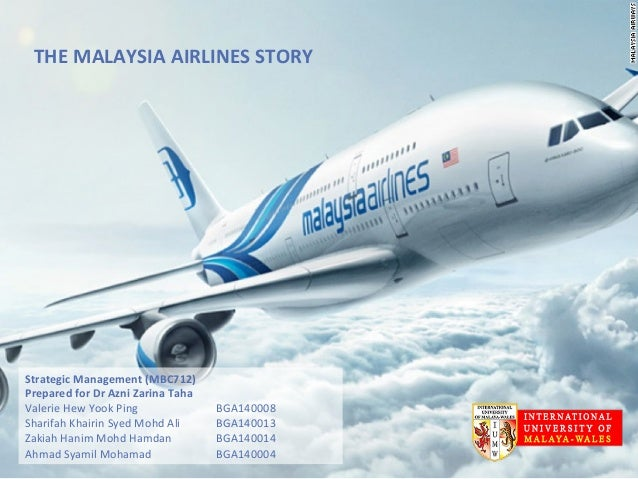 THE	   MALAYSIA	   AIRLINES	   STORY	    Strategic	   Management	   (MBC712)	    Prepared	   for	   Dr	   Azni	   Zarina	 ...