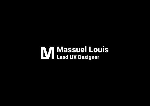 Massuel Louis Portfolio 2014 Looking for an internship starting from June 2015 UI/UX Designer Student
