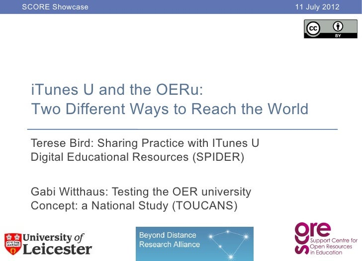 SCORE Showcase                                 11 July 2012 iTunes U and the OERu: Two Different Ways to Reach the World T...