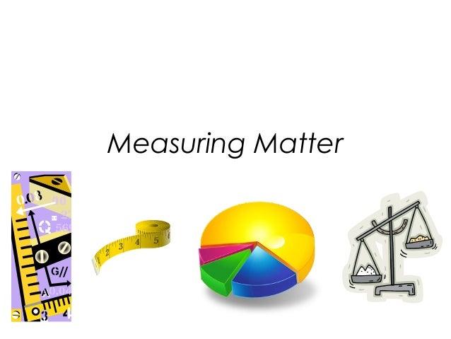 Measuring Matter