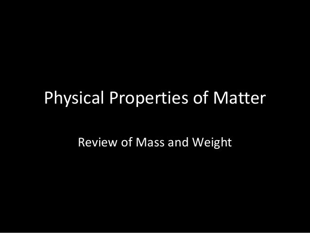 Physical Properties of Matter Review of Mass and Weight