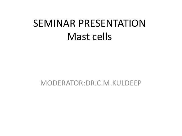 SEMINAR PRESENTATION Mast cells  MODERATOR:DR.C.M.KULDEEP