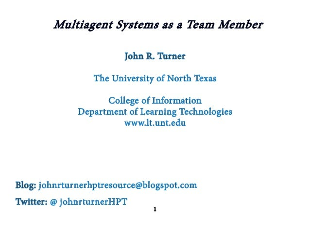 Multiagent Systems as a Team Member                        John R. Turner                 The University of North Texas   ...