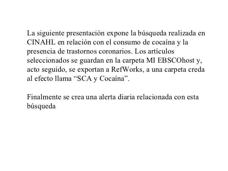 La siguiente presentación expone la búsqueda realizada en CINAHL en relación con el consumo de cocaína y la presencia de t...