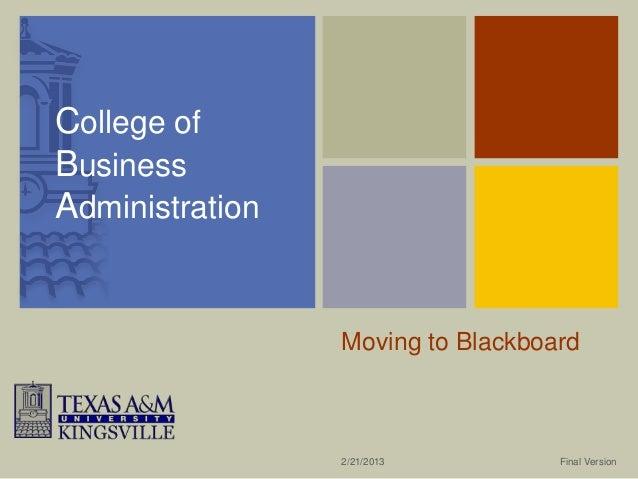 College ofBusinessAdministration                 Moving to Blackboard                 2/21/2013         Final Version