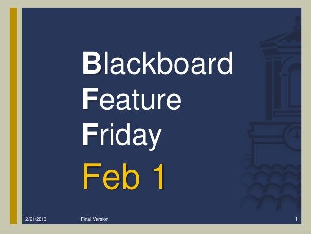 Blackboard            Feature            Friday            Feb 12/21/2013   Final Version   1