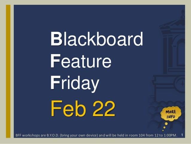 Blackboard                    Feature                    Friday                    Feb 22BFF workshops are B.Y.O.D. (bring...