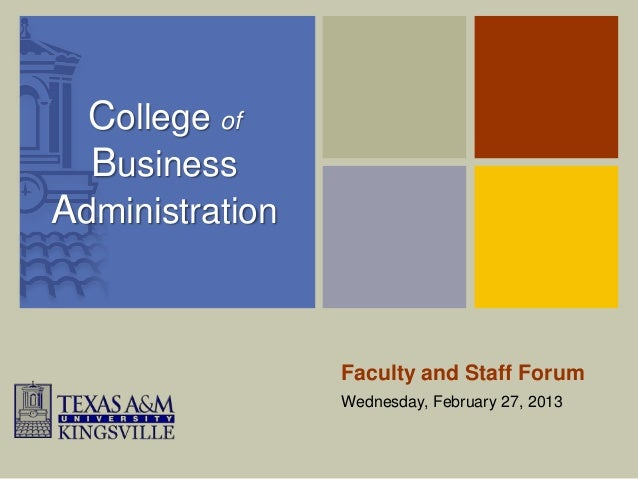 College of  BusinessAdministration                 Faculty and Staff Forum                 Wednesday, February 27, 2013