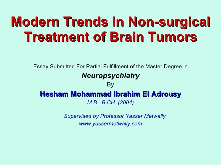 Modern Trends in Non-surgical Treatment of Brain Tumors <ul><li>Essay Submitted For Partial Fulfillment of the Master Degr...