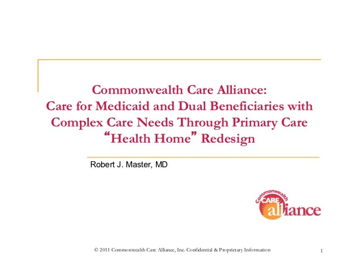 Commonwealth Care Alliance:Care for Medicaid and Dual Beneficiaries with Complex Care Needs Through Primary Care          ...