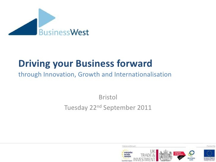Driving your Business forwardthrough Innovation, Growth and Internationalisation<br />Bristol<br />Tuesday 22nd September ...