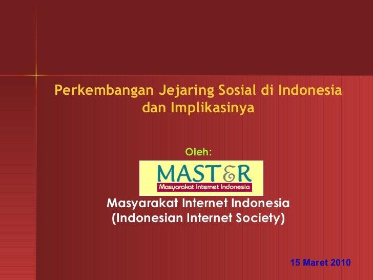 Perkembangan Jejaring Sosial di Indonesia           dan Implikasinya                   Oleh:       Masyarakat Internet Ind...
