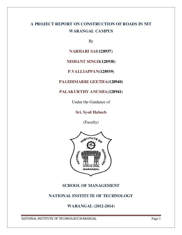 A PROJECT REPORT ON CONSTRUCTION OF ROADS IN NIT WARANGAL CAMPUS By NARHARI SAI(128937) NISHANT SINGH(128938) P.VALLIAPPAN...