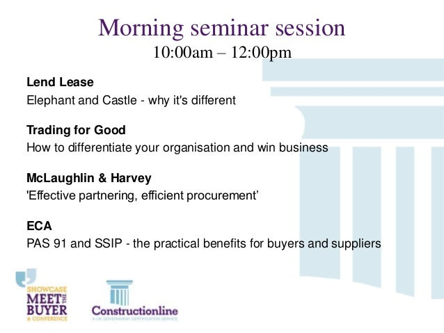 Morning seminar session 10:00am – 12:00pm Lend Lease Elephant and Castle - why it's different Trading for Good How to diff...