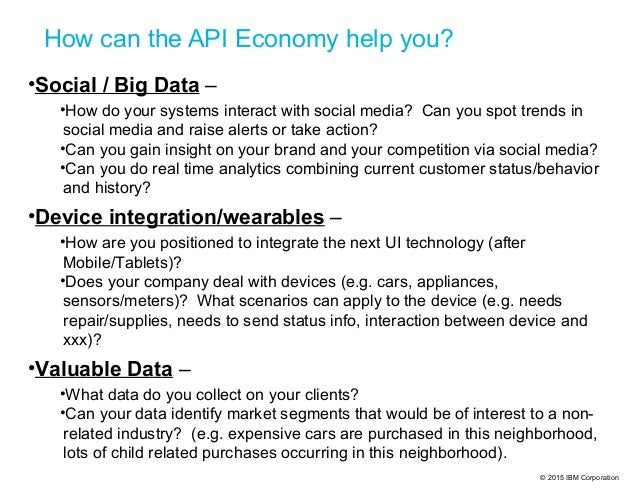 © 2015 IBM Corporation How can the API Economy help you? •Social / Big Data – •How do your systems interact with social me...