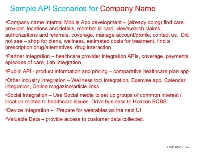 © 2015 IBM Corporation Sample API Scenarios for Company Name •Company name Internal Mobile App development – (already doin...