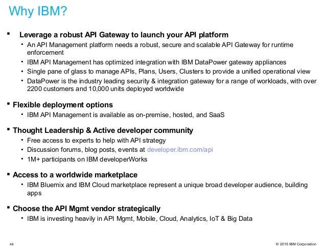 © 2015 IBM Corporation  Leverage a robust API Gateway to launch your API platform • An API Management platform needs a ro...