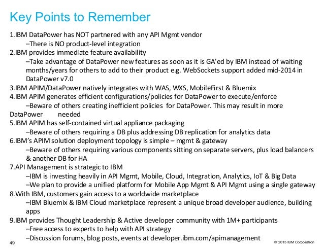 © 2015 IBM Corporation Key Points to Remember 49 1.IBM DataPower has NOT partnered with any API Mgmt vendor –There is NO p...