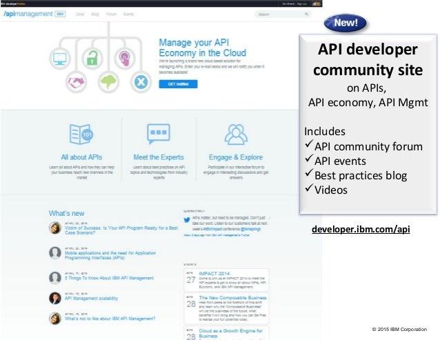 © 2015 IBM Corporation API developer community site on APIs, API economy, API Mgmt Includes API community forum API even...