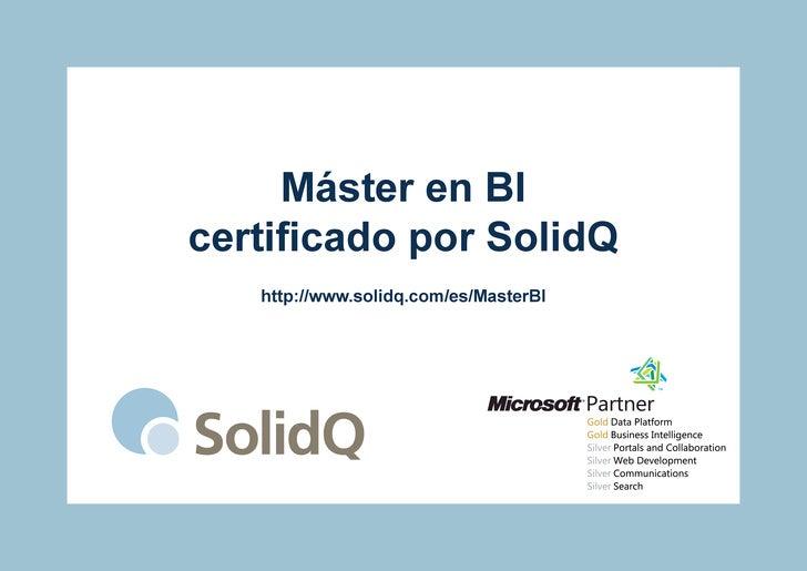 Máster en BIcertificado por SolidQ   http://www.solidq.com/es/MasterBI