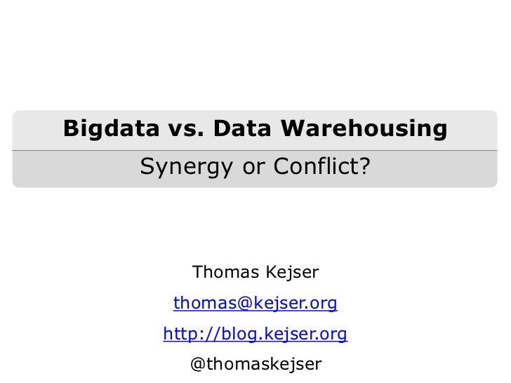 Bigdata vs. Data Warehousing     Synergy or Conflict?          Thomas Kejser        thomas@kejser.org       http://blog.ke...