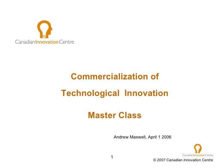 Commercialization of Technological  Innovation Master Class Andrew Maxwell, April 1 2006
